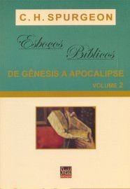 Esboços bíblicos de Gênesis a Apocalipse - Volume 2 / C. H. Spurgeon