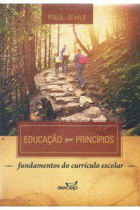 Educação por princípios: fundamentos do currículo escolar / Paul Jehle