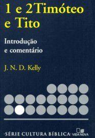 Série cultura bíblica: 1 e 2Timóteo e Tito, introdução e comentário / J. N. D. Kelly