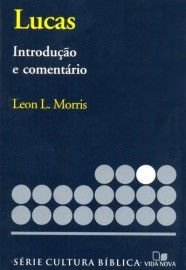 Série cultura bíblica: Lucas, introdução e comentário / Leon Morris