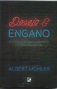 Desejo & Engano: O verdadeiro preço da nova tolerância sexual / Albert Mohler