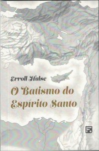 O Batismo do Espírito Santo / Erroll Hulse