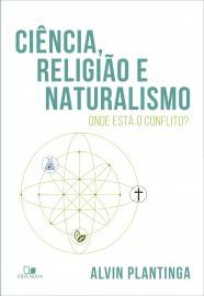 Ciência, religião e naturalismo: onde está o conflito? / Alvin Plantinga