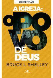 A Igreja: o povo de Deus / Bruce L. Shelley