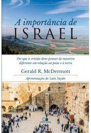 A Importância de Israel: Por que o cristão deve pensar de maneira diferente em relação ao povo e a terra / Gerald R. McD