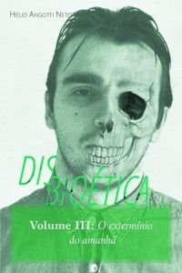 Disbioética: Vol. 3 - O Extermínio do amanhã / Hélio Neto
