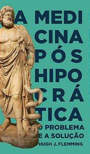 A Medicina Pós-Hipocrática: O problema e a solução / Hugh J. Flemming