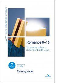 Romanos 8-16 - Série estudando a Palavra: tendo em vista a misericórdia de Deus / Timothy Keller
