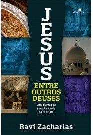 Jesus entre outros deuses: uma defesa da singularidade da fé cristã / Ravi Zacharias