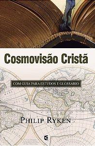 Cosmovisão cristã / Philip Graham Ryken