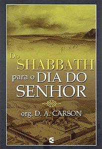 Do Shabbath para o dia do Senhor / D. A. Carson