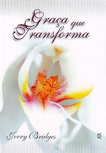 Graça que Transforma / Jerry Bridges