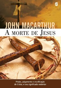 A Morte de Jesus / John MacArthur, Jr.
