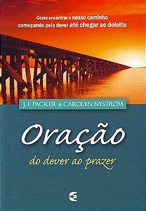 Oração do dever ao prazer / J. I. Packer & Carolyn Nystrom