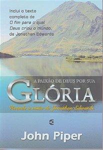 A Paixão de Deus por sua Glória / John Piper