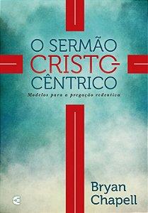 O Sermão cristocêntrico / Bryan Chapell