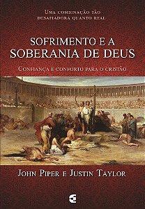 Sofrimento e a Soberania de Deus / Justin Taylor & John Piper