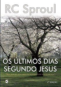 Os Últimos dias segundo Jesus / R. C. Sproul