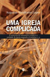 Uma Igreja Complicada / Augustus Nicodemus Lopes