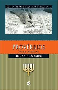 Provérbios - Vl. 1: Comentários do Antigo Testamento / Bruce K. Waltke