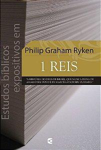 Estudos Bíblicos Expositivos em 1 Reis / Philip Graham Ryken