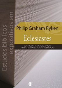 Estudos Bíblicos Expositivos em Eclesiastes / Philip Graham Ryken