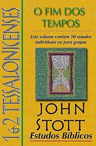 1 e 2 Tessalonicenses - O Fim dos Tempos: Estudos Bíblicos John Stott / John Stott