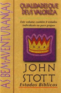 As Bem-Aventuranças - Qualidades que Deus valoriza: Estudos Bíblicos John Stott / John Stott
