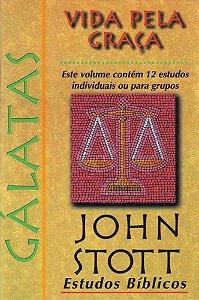 Gálatas - Vida pela Graça: Estudos Bíblicos John Stott / John Stott