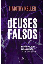 deuses falsos: as promessas vazias do dinheiro, sexo e poder, e a única esperança que realmente importa / Timothy Keller