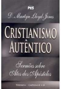 Atos: Cristianismo Autêntico - Vl. 6 / D. M. Lloyd-Jones (CAPA DURA)