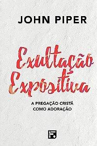 Exultação Expositiva / John Piper
