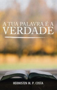 A Tua palavra é a Verdade / Hermisten Maia