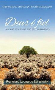 Deus é Fiel: nas suas promessas e no seu cumprimento / Frans Leonard Schalkwijk