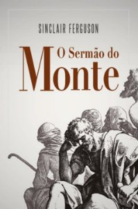 O Sermão do Monte / Sinclair Ferguson
