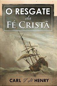 O Resgate da Fé Cristã / Carl Henry