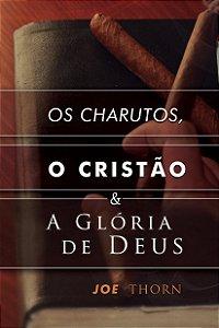 Os Charutos, o Cristão e a Glória de Deus / Joe Thorn