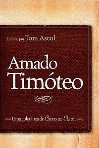 Amado Timóteo: Uma coletânea de cartas ao pastor / Tom Ascol