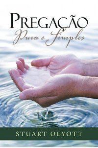 Pregação Pura e Simples / Stuart Olyott