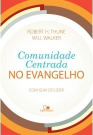 Comunidade Centrada no Evangelho / Robert H. Thune e Will Walker
