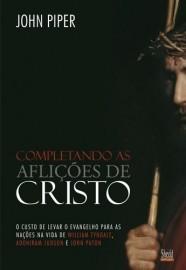 Completando as aflições de Cristo / John Piper