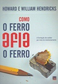 Como o ferro afia o ferro / Howard e William Hendricks