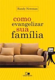 Como evangelizar sua família / Randy Newman