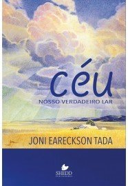 Céu: Nosso Verdadeiro Lar / Joni Eareckson Tada