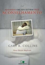 Ajudando uns aos outros pelo Aconselhamento / Gary R. Collins