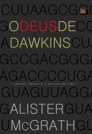 O Deus de Dawkins: Genes, Memes e o sentido da vida / Alister E. McGrath