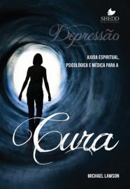 Depressão: Ajuda espiritual, psicológica e médica para a cura / Michael Lawson