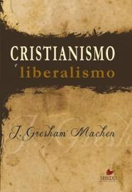 Cristianismo e liberalismo / John Gresham Machen