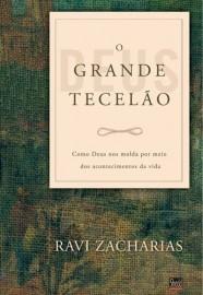 O Grande Tecelão: Como Deus nos molda por meio dos acontecimentos da vida / Ravi Zacharias