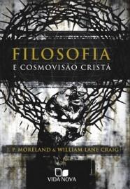 Filosofia e cosmovisão cristã / J P Moreland e Willian L. Craig